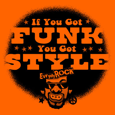 If You Got Funk, You Got Style ファンクTシャツ