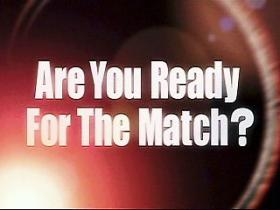Are You Ready For The Match