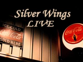 Silver Wings LIVE